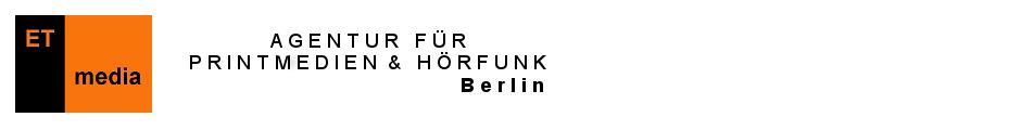 ET-Media (Berlin, Germany) - Agentur für Printmedien & Hörfunk